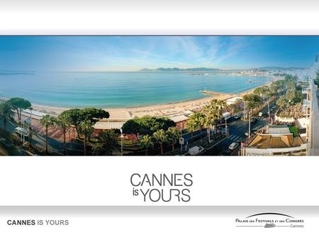 Cannes, Unique in the World Cannes is the only destination in the world to be : A worldwide known brand A global village by the sea in the heart of Europe,