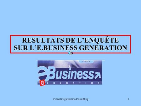 Virtual Organisation Consulting1 RESULTATS DE LENQUÊTE SUR LE.BUSINESS GENERATION.