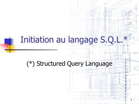 1 Initiation au langage S.Q.L.* (*) Structured Query Language.