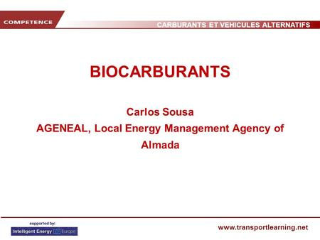 CARBURANTS ET VEHICULES ALTERNATIFS www.transportlearning.net BIOCARBURANTS Carlos Sousa AGENEAL, Local Energy Management Agency of Almada.