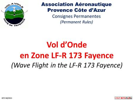 Vol dOnde en Zone LF-R 173 Fayence (Wave Flight in the LF-R 173 Fayence) Association Aéronautique Provence Côte dAzur Consignes Permanentes (Permanent.