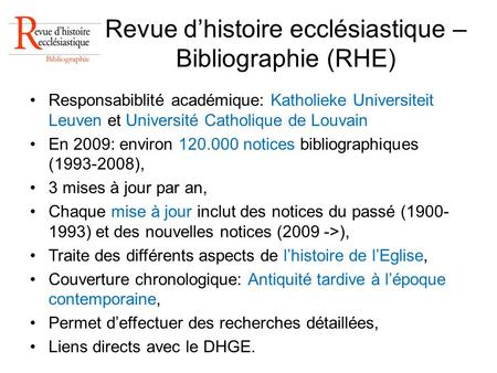 Revue dhistoire ecclésiastique – Bibliographie (RHE) Responsabiblité académique: Katholieke Universiteit Leuven et Université Catholique de Louvain En.