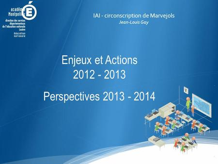IAI - circonscription de Marvejols Jean-Louis Gay Enjeux et Actions 2012 - 2013 Perspectives 2013 - 2014.