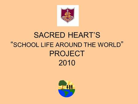 "SACRED HEART'S ""SCHOOL LIFE AROUND THE WORLD"" PROJECT 2010"