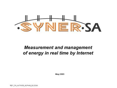 Measurement and management of energy in real time by Internet May 2003 REY_CH_AUTHOR_ALPHA6_BLOCK4.
