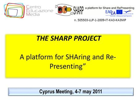 "Cyprus Meeting, 4-7 may 2011 n. 505503-LLP-1-2009-IT-KA3-KA3MP THE SHARP PROJECT A platform for SHAring and Re- Presenting"" THE SHARP PROJECT A platform."