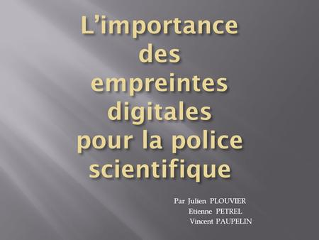 L'importance des empreintes digitales pour la police scientifique