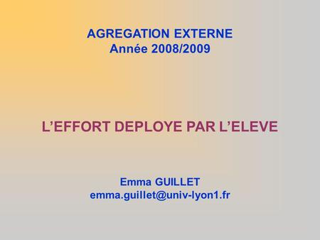 AGREGATION EXTERNE Année 2008/2009 L'EFFORT DEPLOYE PAR L'ELEVE Emma GUILLET