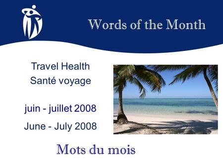 Words of the Month juin - juillet 2008 June - July 2008 Mots du mois Travel Health Santé voyage.
