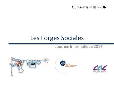 Les Forges Sociales Journée Informatique 2014 Guillaume PHILIPPON.