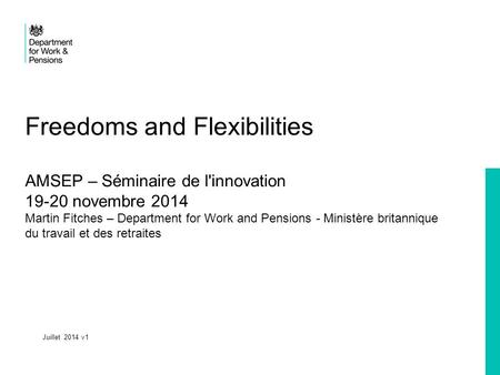 Freedoms and Flexibilities AMSEP – Séminaire de l'innovation 19-20 novembre 2014 Martin Fitches – Department for Work and Pensions - Ministère britannique.