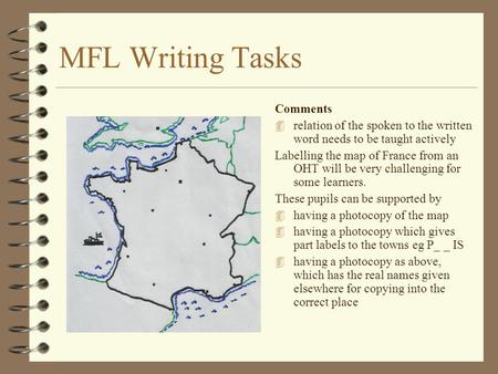 MFL Writing Tasks Comments 4 relation of the spoken to the written word needs to be taught actively Labelling the map of France from an OHT will be very.