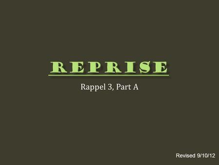 Reprise Rappel 3, Part A Revised 9/10/12.