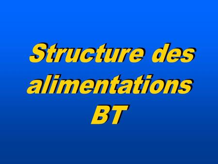 Structure des alimentations BT.