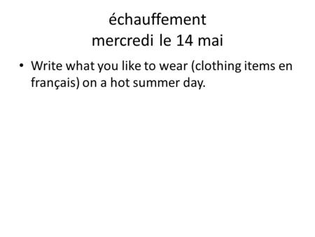 Write what you like to wear (clothing items en français) on a hot summer day. échauffement mercredi le 14 mai.