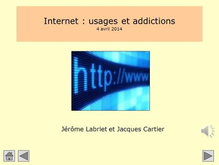 Internet : usages et addictions 4 avril 2014 Jérôme Labriet et Jacques Cartier.