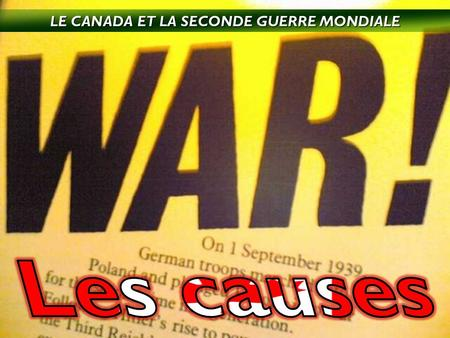 LE CANADA ET LA SECONDE GUERRE MONDIALE CANADA ET LA SECONDE GUERRE MONDIALE BACKGROUND ET CAUSES  Pendant les années 1930, la tension en Europe monta,