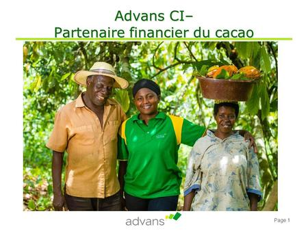 Page 1 Advans CI– Partenaire financier du cacao. Page 2 Advans Groupe international de microfinance.
