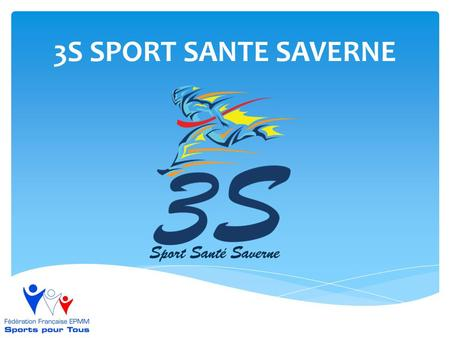 3S SPORT SANTE SAVERNE.  Association à but non lucratif inscrite au tribunal de Saverne – association affiliée à la fédération EPMM Sport pour tous 