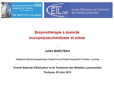 Enzymothérapie à domicile mucopolysaccharidoses et autres - Julien BARUTEAU - Metabolic Medicine Department, Great Ormond Street Hospital for Children,
