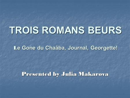 TROIS ROMANS BEURS L e Gone du Chaâba, Journal, Georgette! Presented by Julia Makarova.