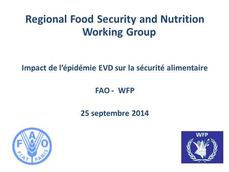 Regional Food Security and Nutrition Working Group Impact de l'épidémie EVD sur la sécurité alimentaire FAO - WFP 25 septembre 2014.