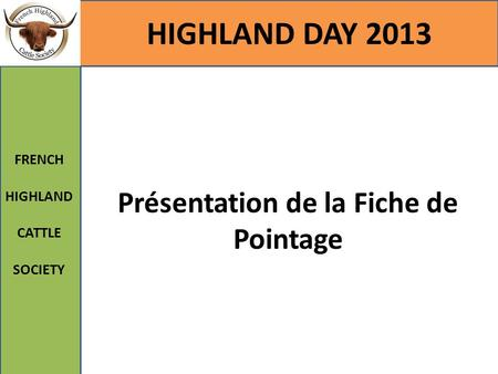 Présentation de la Fiche de Pointage HIGHLAND DAY 2013 FRENCH HIGHLAND CATTLE SOCIETY.