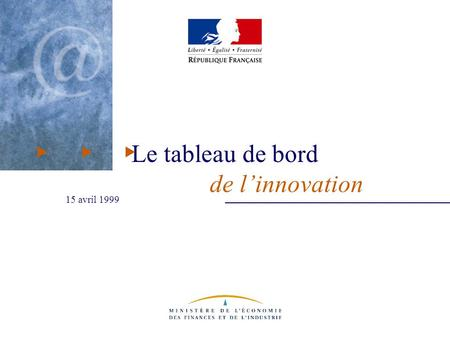 Tableau de bord de l'innovation - 15 avril 1999 Le tableau de bord de l'innovation 15 avril 1999.