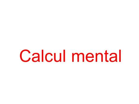 Calcul mental. Diapositive n°1 Calculer Diapositive n°2 Calculer.
