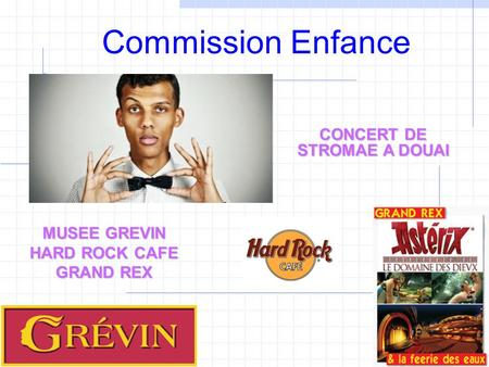 Commission Enfance CONCERT DE STROMAE A DOUAI MUSEE GREVIN HARD ROCK CAFE GRAND REX.