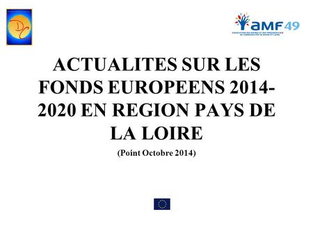 ACTUALITES SUR LES FONDS EUROPEENS 2014- 2020 EN REGION PAYS DE LA LOIRE (Point Octobre 2014)