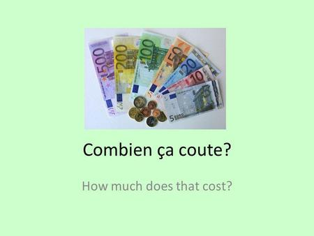 Combien ça coute? How much does that cost?. Examen: mercredi For your quiz on Wednesday you need to be able to do the following: – Recognize and write.