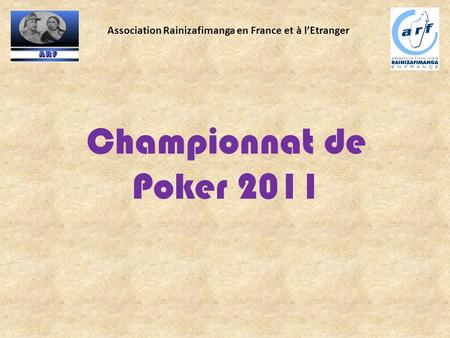 Association Rainizafimanga en France et à l'Etranger Championnat de Poker 2011.
