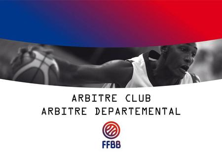 ARBITRE CLUB ARBITRE DEPARTEMENTAL. L'ORIGINE - Création du BP.JEPS « BasketBall »