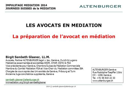 2014 © LES AVOCATS EN MEDIATION La préparation de l'avocat en médiation Birgit Sambeth Glasner, LL.M. Avocate, Partner ALTENBURGER.