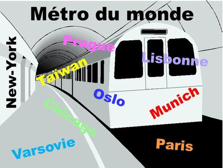 Métro du monde Taïwan Munich Chicago Paris Varsovie Lisbonne Prague New-York Oslo.