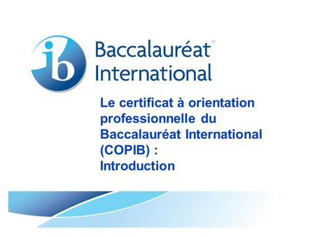Le certificat à orientation professionnelle du Baccalauréat International (COPIB) : Introduction.