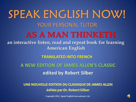 AS A MAN THINKETH an interactive listen, read and repeat book for learning American English A NEW EDITION OF JAMES ALLEN'S CLASSIC edited by Robert Silber.