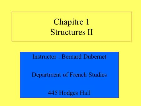 Chapitre 1 Structures II Instructor : Bernard Dubernet Department of French Studies 445 Hodges Hall.