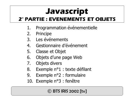 Javascript 2° PARTIE : EVENEMENTS ET OBJETS