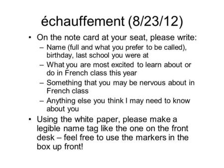 Échauffement (8/23/12) On the note card at your seat, please write: –Name (full and what you prefer to be called), birthday, last school you were at –What.