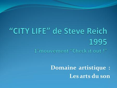 """CITY LIFE"" de Steve Reich °mouvement ""Check it out !"""