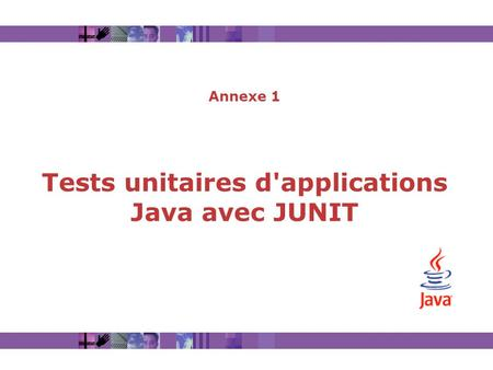 Annexe 1 Tests unitaires d'applications Java avec JUNIT