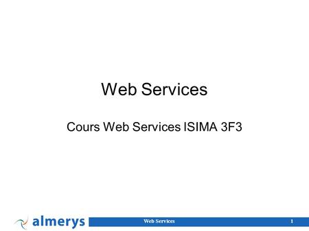 Web Services1 Cours Web Services ISIMA 3F3. Web Services2 Julien Ponge.