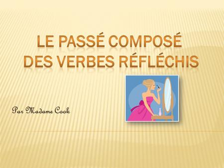 Par Madame Cook. When put into the passé composé, the reflexive verbs are always conjugated with être. Je me brosse les dents. Je me suis brossé les dents.