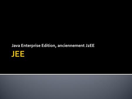 Java Enterprise Edition, anciennement J2EE