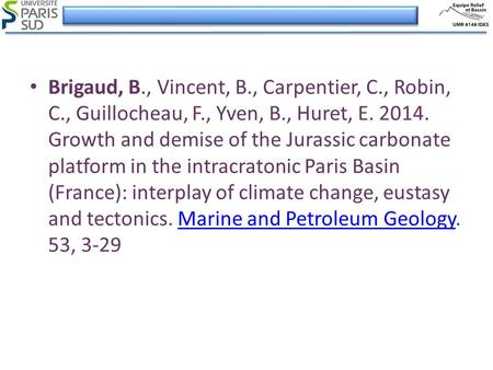Brigaud, B., Vincent, B., Carpentier, C., Robin, C., Guillocheau, F., Yven, B., Huret, E. 2014. Growth and demise of the Jurassic carbonate platform in.