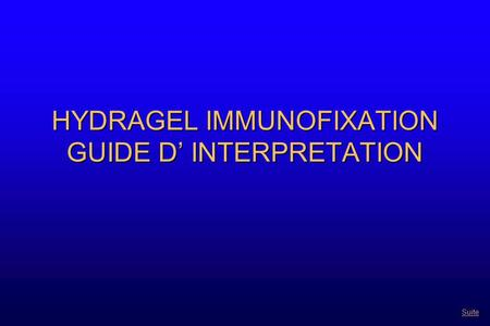 HYDRAGEL IMMUNOFIXATION GUIDE D' INTERPRETATION Suite.