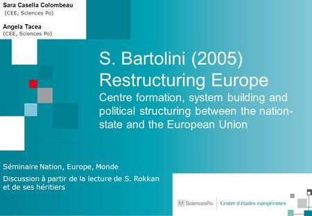 S. Bartolini (2005) Restructuring Europe Centre formation, system building and political structuring between the nation- state and the European Union Sara.