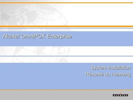 System Installation Résumé du i-learning Alcatel OmniPCX Enterprise.